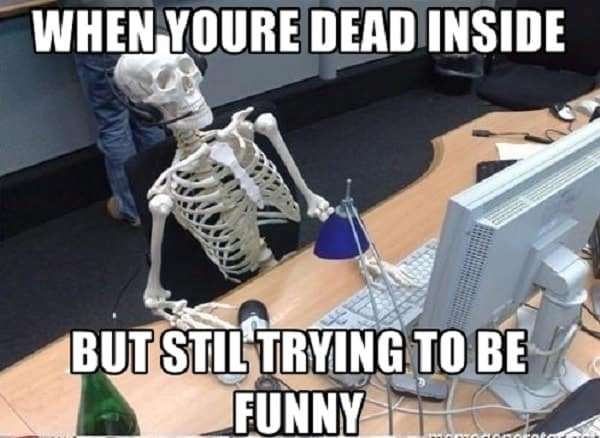 when you're dead inside meme