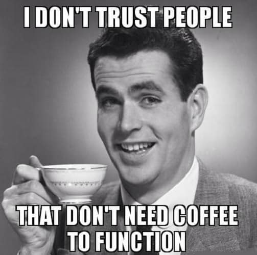 funny I need coffee meme to laugh out loud