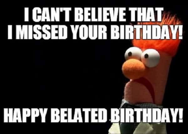 20 Funny Belated Birthday Memes For Forgetful People