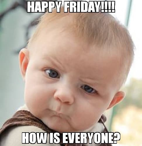 hilarious meme about happy friday